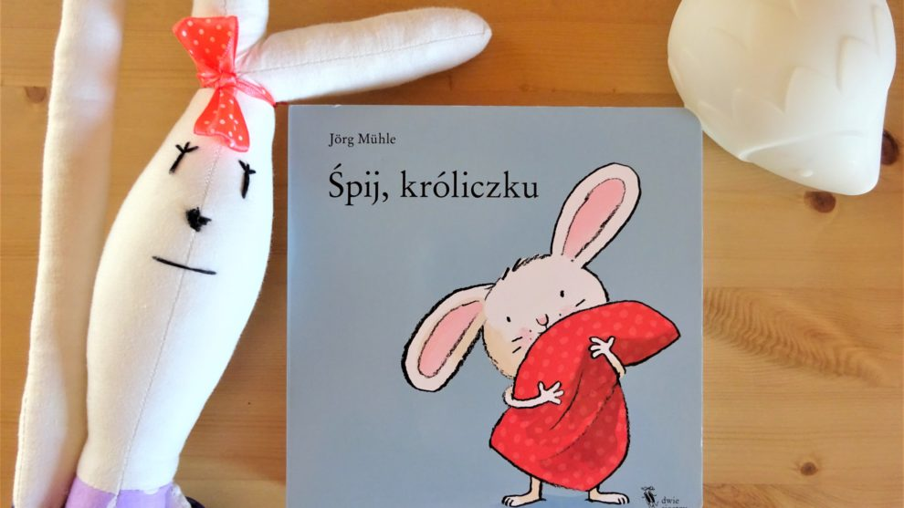 """Koj, koj, koooj… czyli kładziemy się spać z książeczką """"Śpij, króliczku"""""""
