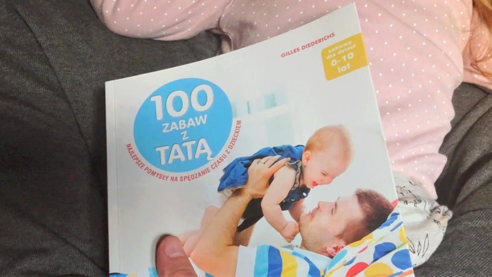 """""""100 zabaw z tatą"""", czyli inspiracje dla taty!"""