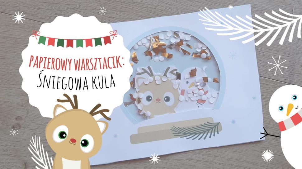 Papierowy Warsztacik: robimy Śniegową Kulę!